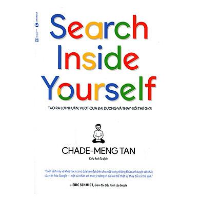 Search Inside Yourself - Tạo Ra Lợi Nhuận Vượt Qua Đại Dương Và Thay Đổi Thế Giới (Tái Bản)