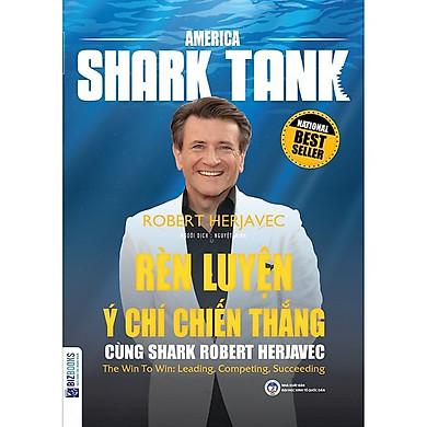 America Shark Tank: Rèn Luyện Ý Chí Chiến Thắng Cùng Shark Robert Herjavec(Tặng E-Book Bộ 10 Cuốn Sách Hay Về Kỹ Năng, Đời Sống, Kinh Tế Và Gia Đình - Tại App MCbooks)