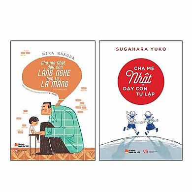 Combo Sách Cha mẹ Nhật dạy con LẮNG NGHE hơn là LA MẮNG và Cha Mẹ Nhật Dạy Con Tự Lập