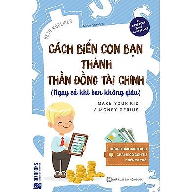 Cách Biến Con Bạn Thành Thần Đồng Tài Chính (Ngay Cả Khi Bạn Không Giàu) (Tặng kèm Bookmark PL)
