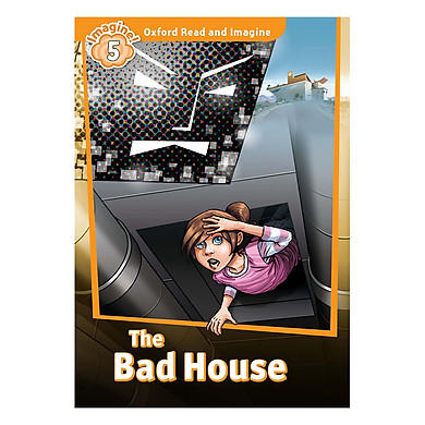Oxford Read And Imagine Level 5: The Bad House