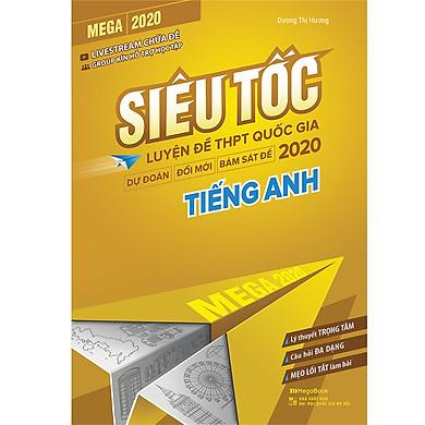 Mega 2020 - Siêu Tốc Luyện Đề THPT Quốc Gia 2020 Tiếng Anh