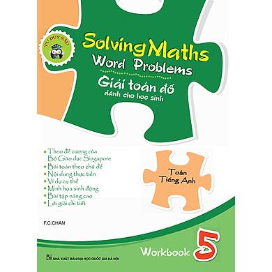 Solving Maths Word Problems - Giải Toán Đố Dành Cho Học Sinh – Workbook 5
