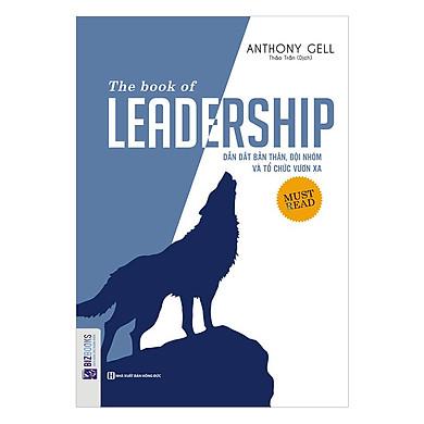 The Book Of Leadership - Dẫn Dắt Bản Thân, Đội Nhóm Và Tổ Chức Vươn Xa