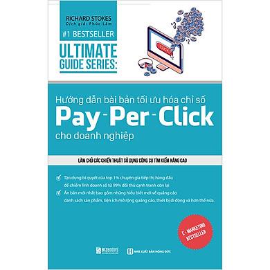 Hướng Dẫn Bài Bản Tối Ưu Hóa Chỉ Số Pay - Per - Click Cho Doanh Nghiệp Làm Chủ Các Chiến Thuật Sử Dụng Công Cụ Tìm Kiếm Nâng Cao
