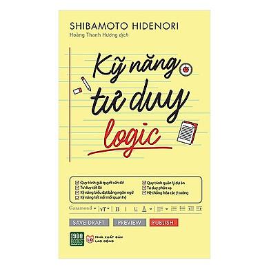 Cuốn Sách Gối Đầu Giúp Rèn Luyện Cách Tư Duy Logic: Kỹ Năng Tư Duy Logic (bí quyết để thành công trong công việc và cuộc sống)
