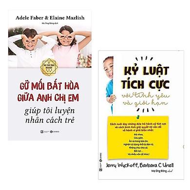 Sách Nuôi Dạy Con Hay Và Hiệu Quả: Gỡ Mối Bất Hòa Giữa Anh Chị Em Giúp Tôi Luyện Nhân Cách Trẻ + Kỷ Luật Tích Cực Với Tình Yêu Và Giới Hạn / Sách Làm Cha Mẹ Giỏi