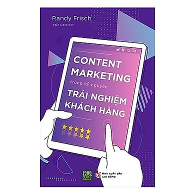 Cuốn Sách Kinh Điển Về Content Và Quảng Cáo: Content Marketing Trong Kỷ Nguyên Trải Nghiệm Khách Hàng
