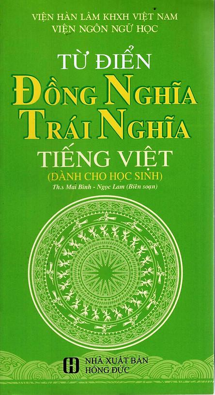 Từ Điển Đồng Nghĩa Trái Nghĩa Tiếng Việt (Dành Cho Học Sinh)
