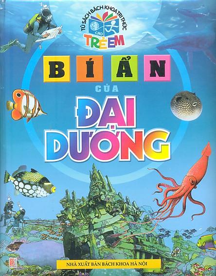 Tủ Sách Bách Khoa Tri Thức Trẻ Em - Bí Ẩn Của Đại Dương (Tái Bản)