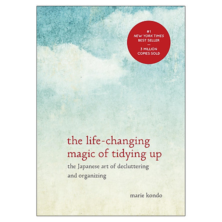 The Life - Changing Magic of Tidying Up : The Japanese Art of Decluttering and Organizing