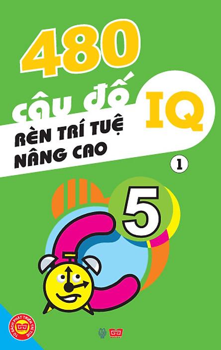 480 Câu Đố Rèn Luyện Trí Tuệ, Nâng Cao IQ - Tập 1