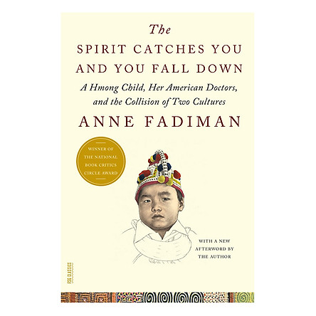The Spirit Catches You And You Fall Down: A Hmong Child, Her American Doctors, And The Collision Of Two Cultures