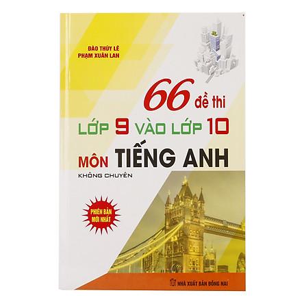 66 Đề Thi Lớp 9 Vào Lớp 10 Môn Tiếng Anh Không Chuyên