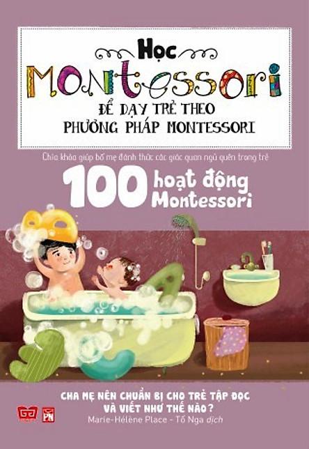 Học Montessori Để Dạy Trẻ Theo Phương Pháp Montessori - 100 Hoạt Động Montessori: Cha Mẹ Nên Chuẩn Bị Cho Trẻ Tập Đọc Và Viết Như Thế Nào?