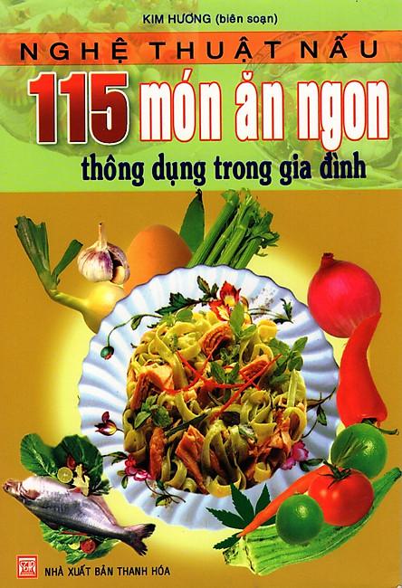 Nghệ Thuật Nấu 115 Món Ăn Ngon Thông Dụng Trong Gia Đình