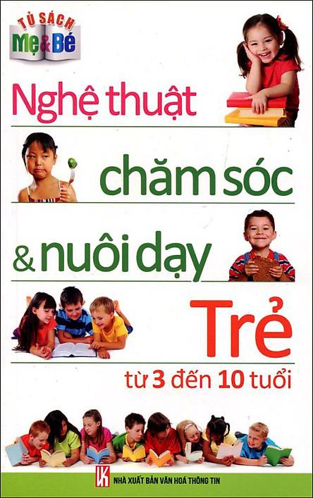 Tủ Sách Mẹ Và Bé - Nghệ Thuật Chăm Sóc Và Nuôi Dạy Trẻ Từ 3 Đến 10 Tuổi