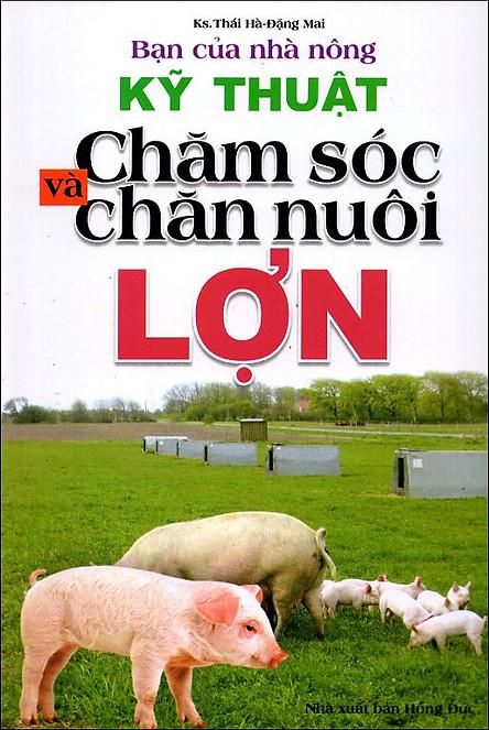 Bạn Của Nhà Nông: Kỹ Thuật Chăm Sóc Và Chăn Nuôi Lợn
