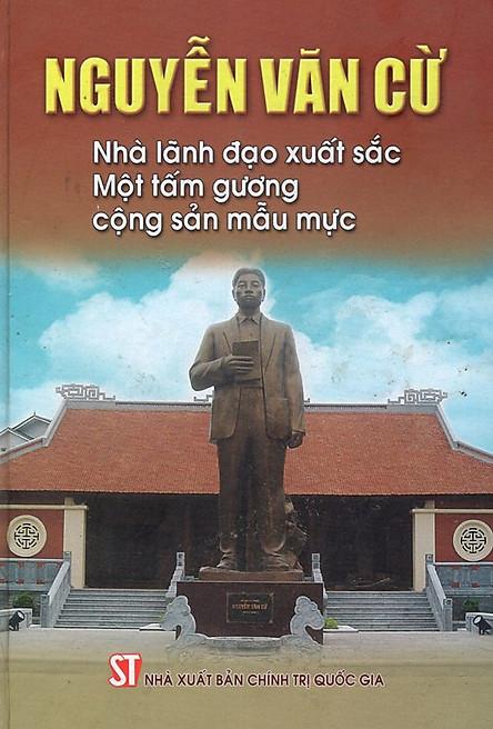 Nguyễn Văn Cừ - Nhà Lãnh Đạo Xuất Sắc - Một Tấm Gương Cộng Sản Mẫu Mực