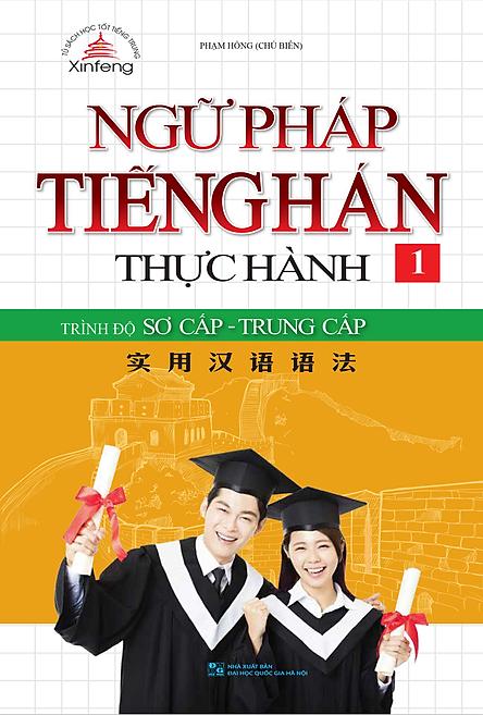 Ngữ Pháp Tiếng Hán Thực Hành (Tập 1) - Trình Độ Sơ Cấp - Trung Cấp