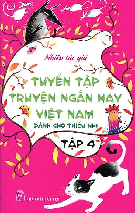 Tuyển Tập Truyện Ngắn Hay Việt Nam Dành Cho Thiếu Nhi (Tập 4) - Tái Bản 2014