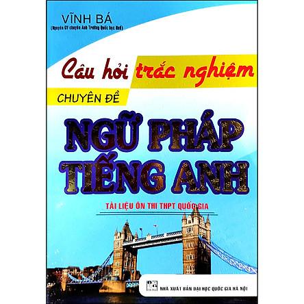 Câu Hỏi Trắc Nghiệm Chuyên Đề Ngữ Pháp Tiếng Anh