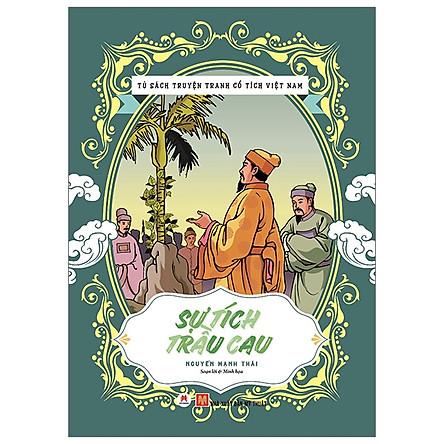 Tủ Sách Truyện Tranh Cổ Tích Việt Nam: Sự Tích Trầu Cau (Tái Bản 2020)
