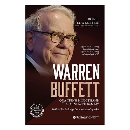 Warren Buffett - Quá Trình Hình Thành Một Nhà Tư Bản Mỹ (Tái Bản 2017)