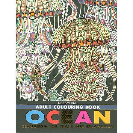 Sách Tô Màu Người Lớn - THẾ GIỚI ĐẠI DƯƠNG: Tô Màu Cho Cuộc Sống Bình Yên Và Thư Giãn (Adult Colouring Book - Ocean: Colouring For Peace And Relaxation)