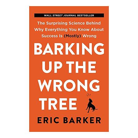 Barking Up the Wrong Tree (Chó Sủa Nhầm Cây)
