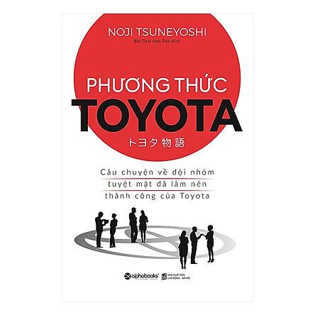 Sách kinh tế tuyệt hay Phương Thức Toyata : Câu Chuyện Về Đội Nhóm Tuyệt Mật Đã Làm Nên Thành Công Của Toyota ( Tặng kèm Bookmark Happy Life)