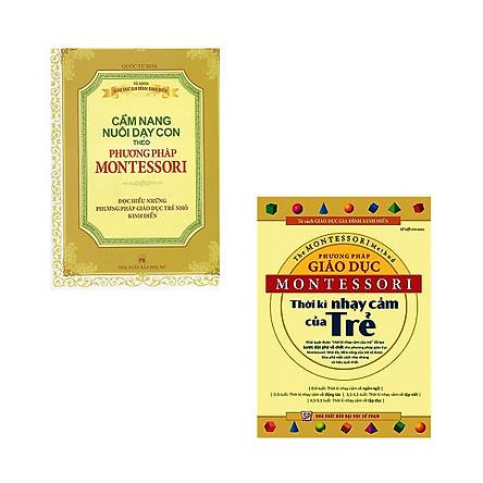 Combo Cẩm Nang Nuôi Dạy Con Theo Phương Pháp Montessori + Phương Pháp Giáo Dục Montessori - Thời Kỳ Nhạy Cảm Của Trẻ