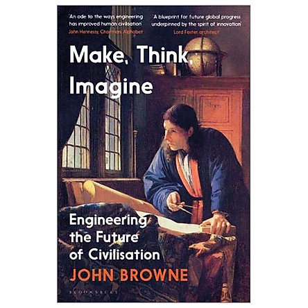 Make, Think, Imagine : Engineering The Future Of Civilisation