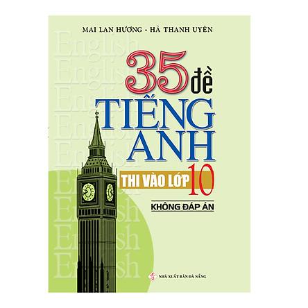 35 Đề Tiếng Anh Thi Vào Lớp 10 (Không đáp án)