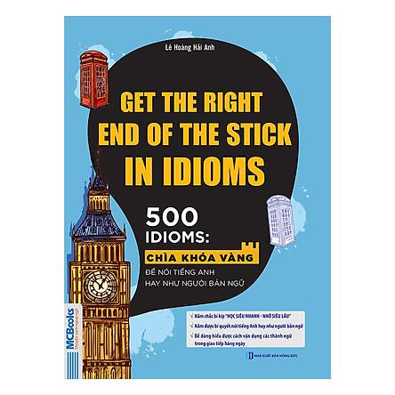 Get The Right End Of The Stick In Idioms - Chìa Khóa Vàng Để Nói Tiếng Anh Hay Như Người Bản Ngữ