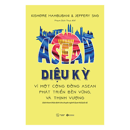 ASEAN Diệu Kỳ - Vì Một Cộng Đồng ASEAN Phát Triển Bền Vững Và Thịnh Vượng
