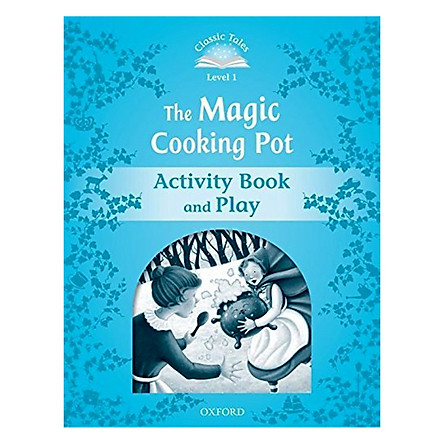 Classic Tales Second Edition Level 1 The Magic Cooking Pot Activity Book and Play