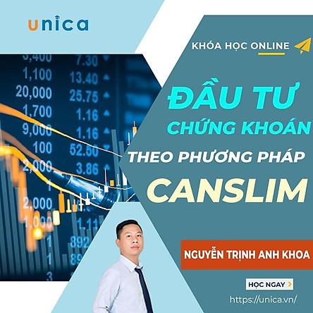 Khóa học KINH DOANH - Đầu tư Chứng Khoán theo phương pháp CANSLIM UNICA.VN