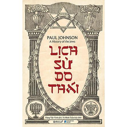 Cuốn Sách Đầy Đủ Và Chi Tiết Nhất Về Dân Tộc Do Thái: Lịch Sử Do Thái