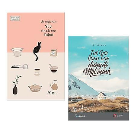 Combo Sách Văn Học Hay: Thế Giới Rộng Lớn Đừng Đi Một Mình +  Lấy Người Mình Yêu ,Làm  Điều Mình Thích - (Sách Hấp Dẫn / Sách Chọn Lọc / Tặng Kèm Postcard Greenlife)