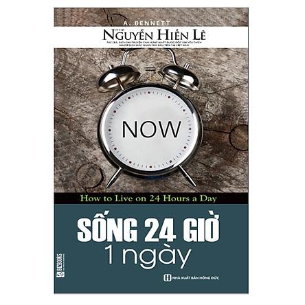 Sống 24 Giờ 1 Ngày - Nguyễn Hiến Lê