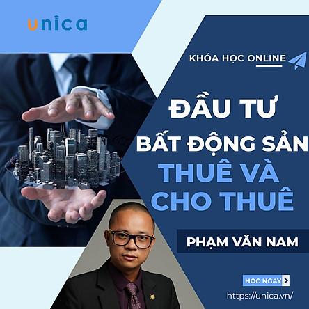 – Khóa học KINH DOANH – Khóa học đầu tư bất động sản thuê và cho thuê thành công- UNICA.VN