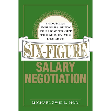 Six-Figure Salary Negotiation: Industry Insiders Show you How to get the Money You Deserve