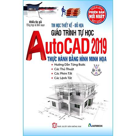 Giáo Trình Tự Học AutoCAD 2019 Thực Hành Bằng Hình Minh Họa (Kèm CD Bài Tập) (Tái bản năm 2020)