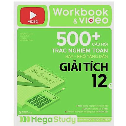 Workbook & Video 500+ Câu Hỏi Trắc Nghiệm Toán Hay - Khó Tăng Dần Giải Tích 1 (Tích Hợp 200 Video Bài Giảng)