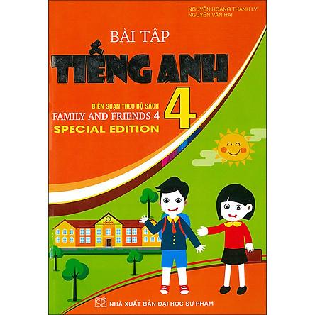 Bài Tập Tiếng Anh 4 - Biên Soạn Theo Bộ Sách Family And Friends 4 Special Edition
