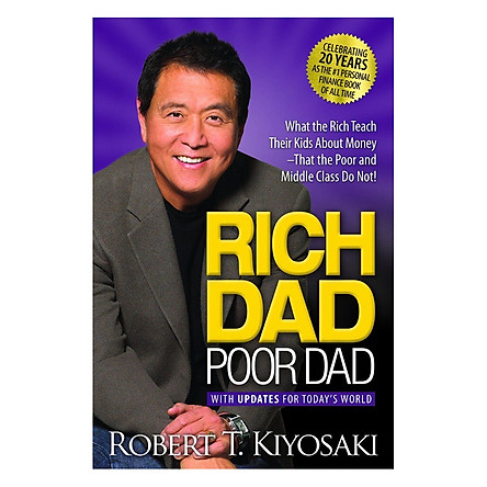 Rich Dad, Poor Dad: What The Rich Teach Their Kids About Money - That The Poor And The Middle Class Do Not!