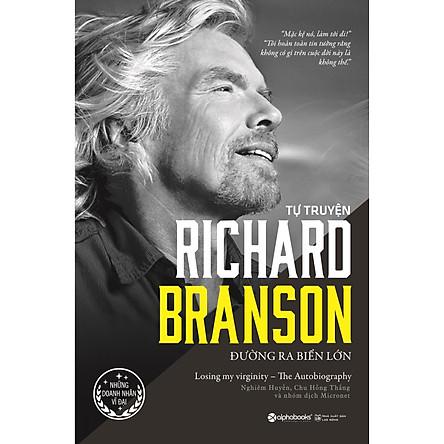 Tự Truyện Richard Branson: Đường Ra Biển Lớn (Tái Bản 2020)