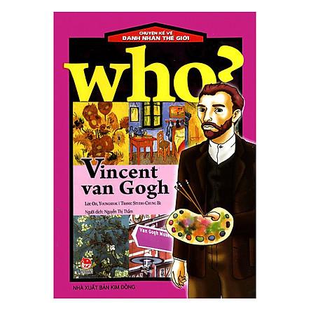 Who? Chuyện Kể Về Danh Nhân Thế Giới: Vincent Van Gogh (Tái Bản 2019)