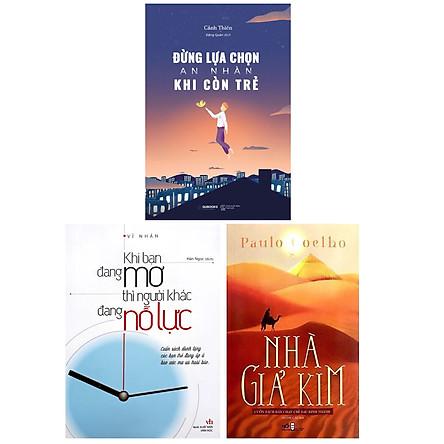 Combo 3 Cuốn Sách Giúp Bạn Định Hướng Bản Thân : Khi Bạn Đang Mơ Thì Người Khác Đang Nỗ Lực + Đừng Lựa Chọn An Nhàn Khi Còn Trẻ + Nhà Giả Kim